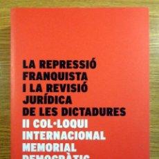 Libros antiguos: LA REPRESSIÓ FRANQUISTA I LA REVISIÓ JURÍDICA DE LES DICTADURES.. Lote 124248055