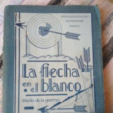 Libros antiguos: LA FLECHA EN EL BLANCO. DIARIO DE LA GUERRA. ANTONIO OLMEDO.. Lote 124869299