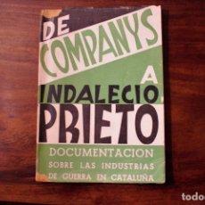Libros antiguos: DE COMPANYS A INDALECIO PRIETO. DOCUMENTACIÓN SOBRE LAS INDUSTRIAS DE GUERRA EN CATALUNYA.1939. Lote 126141431