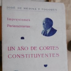 Libros antiguos: MEDINA Y TOGORES, JOSÉ: UN AÑO DE CORTES CONSTITUYENTES. (IMPRESIONES PARLAMENTARIAS) . Lote 127185519