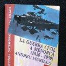 Libros antiguos: LA GUERRA CIVIL A MENORCA (1936-1939).. Lote 130627670