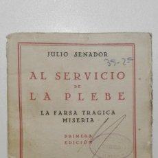Libros antiguos: AL SERVICIO DE LA PLEBE LA FARSA TRÁGICA MISERIA JULIO SENADOR 1ª EDICIÓN 1930 JAVIER MORATA EDITOR. Lote 133681894