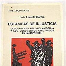 Libros antiguos: ESTAMPAS DE INJUSTICIA: LA GUERRA CIVIL DEL 36 EN A CORUÑA. LUIS LAMELA GARCIA.ED. DOS CASTRO. 1988.. Lote 134523666