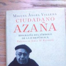 Libros antiguos: CIUDADANO AZAÑA.BIOGRAFIA DEL SIMBOLO DE LA II REPUBLICA. MIGUEL ANGEL VILLENA. Lote 135442214