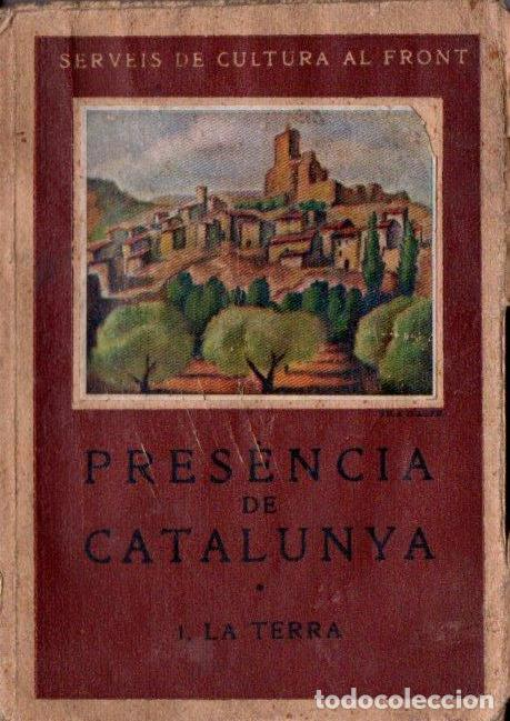 SERVEIS DE CULTURA AL FRONT : PRESÈNCIA DE CATALUNA I - LA TERRA (1938) (Libros antiguos (hasta 1936), raros y curiosos - Historia - Guerra Civil Española)