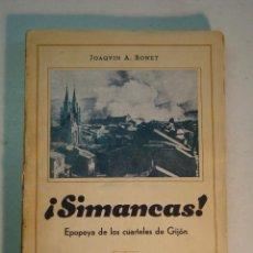 Libros antiguos: JOAQUÍN A. BONET: ¡SIMANCAS! EPOPEYA EN LOS CUARTELES DE GIJÓN (1939) (DEDICADO). Lote 139914906