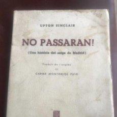 Libros antiguos: NO PASARAN. UPTON SINCLAIR UNA HISTORIA DEL SETGE DE MADRID 1937. BRIGADAS ÍNTERNACIONALES. . Lote 140890338