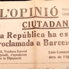 Libros antiguos: L'OPINIO - CIUTADANS! - REPUBLICA PROCLAMADA A BARCELONA. Lote 144105266