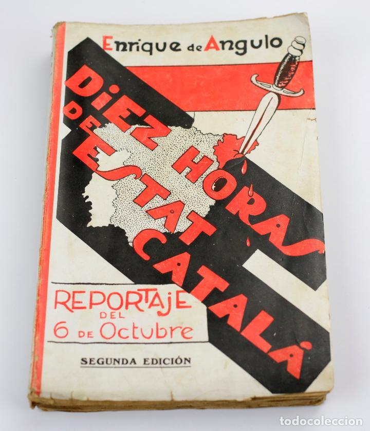 DIEZ HORAS DE ESTAT CATALÀ, REPORTAJE DEL 6 DE OCTUBRE, 1935, ENRIQUE DE ANGULO, BARCELONA. 13X20CM (Libros antiguos (hasta 1936), raros y curiosos - Historia - Guerra Civil Española)