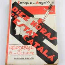 Libros antiguos: DIEZ HORAS DE ESTAT CATALÀ, REPORTAJE DEL 6 DE OCTUBRE, 1935, ENRIQUE DE ANGULO, BARCELONA. 13X20CM. Lote 144689910