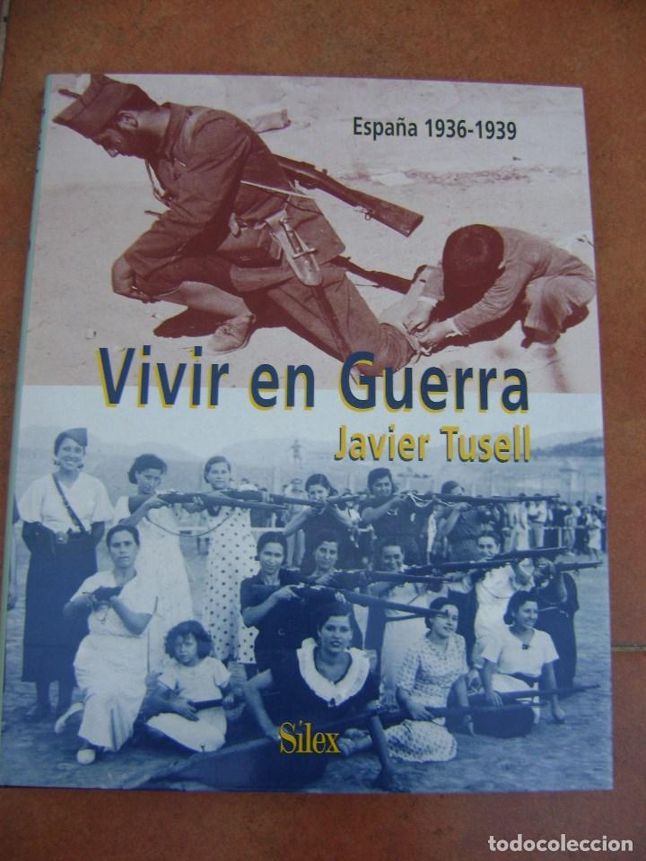 LIBRO DE GUERRA CIVIL , VIVIR EN GUERRA , JAVIER TUSELL. (Libros antiguos (hasta 1936), raros y curiosos - Historia - Guerra Civil Española)