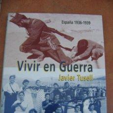 Libros antiguos: LIBRO DE GUERRA CIVIL , VIVIR EN GUERRA , JAVIER TUSELL.. Lote 145286682