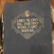 Libros antiguos: LIBRO DE ORO DEL PARTIDO REPUBLICANO RADICAL. 1864-1934.. Lote 151223530