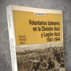 Libros antiguos: VOLUNTARIOS BALEARES EN LA DIVISION AZUL Y LEGION AZUL 1941-1944 - JUAN NEGREIRA - ED. MIRAMAR. Lote 151425502