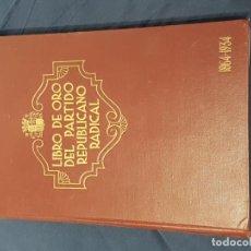 Libros antiguos: LIBRO DE ORO DEL PARTIDO REPUBLICANO RADICA. 1864-1934.. Lote 151458154