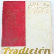 Libros antiguos: TRADICIÓN. JUAN DE ECHAVE-SUSTAETA. EDITORIAL SOCIAL CATÓLICA. VITORIA 1940. Lote 152408126