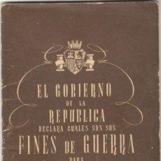 Libros antiguos: GUERRA CIVIL - EL GOBIERNO DE LA REPÚBLICA DECLARA SUS FINES DE GUERRA - COMISARIADO GUERRA - 1938. Lote 152510370