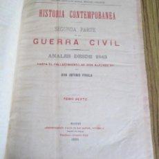 Libros antiguos: HISTORIA CONTEMPORÁNEA SEGUNDA PARTE DE LA GUERRA CIVIL ANALES DESDE 1843 HASTA EL FALLECIMIENTO DE. Lote 153370622