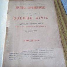 Libros antiguos: HISTORIA CONTEMPORÁNEA SEGUNDA PARTE DE LA GUERRA CIVIL ANALES DESDE 1843 HASTA EL FALLECIMIENTO DE. Lote 153370882