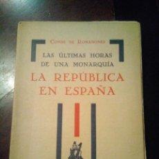 Libros antiguos: LAS ULTIMAS HORAS DE UNA MONARQUIA. LA REPÚBLICA EN ESPAÑA. CONDE DE ROMANONES. Lote 153883858