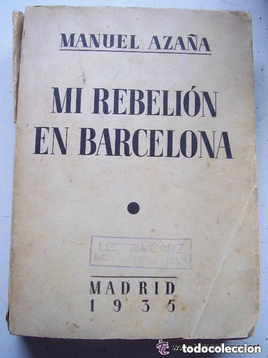 MI REBELION EN BARCELONA , DE MANUEL AZAÑA. 2 ª EDICION 1935. (Libros antiguos (hasta 1936), raros y curiosos - Historia - Guerra Civil Española)