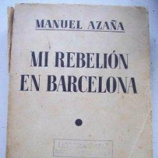 Libros antiguos: MI REBELION EN BARCELONA , DE MANUEL AZAÑA. 2 ª EDICION 1935.. Lote 153977418