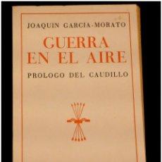 Libros antiguos: GUERRA EN EL AIRE DE J.GARCÍA MORATO. ED.NACIONAL. MADRID.1940. PRÓLOGO DE FRANCO. CON SOBRECUBIERTA. Lote 155320414