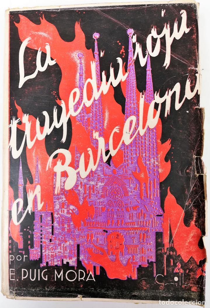 LA TRAGEDIA ROJA EN BARCELONA. E. PUIG MORA. TIPOGRAFÍA LA ACADÉMICA. ZARAGOZA 1937 (Libros antiguos (hasta 1936), raros y curiosos - Historia - Guerra Civil Española)