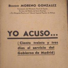 Libros antiguos: YO ACUSO... CIENTO TREINTA Y TRES DÍAS AL SERVICIO DEL GOBIERNO DE MADRID. REMIGIO MORENO GONZÁLEZ.. Lote 158423332