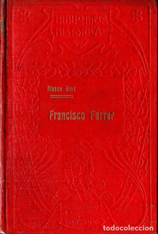 BLASCO DIAZ : FRANCISCO FERRER E LA SEMANA TRAGICA DE BARCELONA (LISBOA, 1914) (Libros antiguos (hasta 1936), raros y curiosos - Historia - Guerra Civil Española)