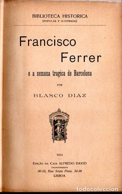Libros antiguos: BLASCO DIAZ : FRANCISCO FERRER E LA SEMANA TRAGICA DE BARCELONA (LISBOA, 1914) - Foto 2 - 159883034