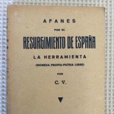 Libros antiguos: AFANES POR EL RESURGIMIENTO DE ESPAÑA. LA HERRAMIENTA (MONEDA PROPIA). ECONOMÍA. GUERRA CIVIL. Lote 161686038