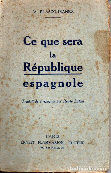 BLASCO IBÁÑEZ : CE QUE SERA LA RÉPUBLIQUE ESPAGNOLE (PARIS, 1925) (Libros antiguos (hasta 1936), raros y curiosos - Historia - Guerra Civil Española)