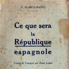 Libros antiguos: BLASCO IBÁÑEZ : CE QUE SERA LA RÉPUBLIQUE ESPAGNOLE (PARIS, 1925). Lote 163430110