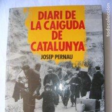 Libros antiguos: LIBRO DE JOSEP PERNAU DIARI DE LA CAIGUDA DE CATALUNYA EDICIONES ,B. Lote 165196626