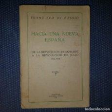 Libros antiguos: COSSIO: HACIA UNA NUEVA ESPAÑA. DE LA REVOLUCIÓN DE OCTUBRE A LA REVOLUCIÓN DE JULIO. Lote 166841382