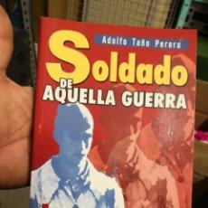 Libros antiguos: SOLDADO DE AQUELLA GUERRA, ADOLFO TAÑO PERERA, CABILDO DE LA PALMA, 2007. Lote 167182436