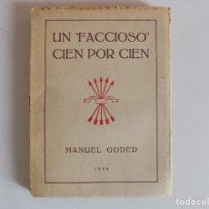 Libros antiguos: LIBRERIA GHOTICA. MANUEL GODAD. UN FACCIOSO CIEN POR CIEN. 1939. EDICIÓN ORIGINAL.. Lote 167183024