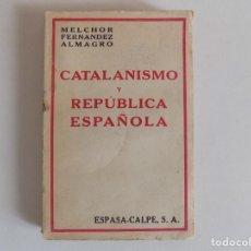 Libros antiguos: LIBRERIA GHOTICA. MELCHOR FERNANDEZ ALMAGRO. CATALANISMO Y REPÚBLICA ESPAÑOLA. 1932.PRIMERA EDICIÓN.. Lote 167194544