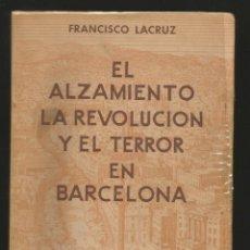 Libros antiguos: EL ALZAMIENTO LA REVOLUCION Y EL TERROR EN BARCELONA 1936-1939 FRANCISCO LACRUZ ARYSEL 1943. Lote 169567508