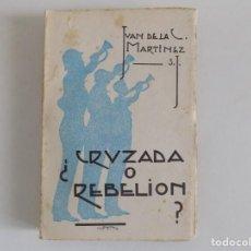 Livros antigos: LIBRERIA GHOTICA. IVAN DE LA C. MARTINEZ.CRUZADA O REBELIÓN? 1937. GUERRA CIVIL ESPAÑOLA.. Lote 170990609
