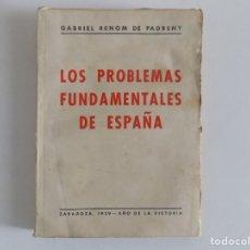 Libros antiguos: LIBRERIA GHOTICA. GABRIEL RENOM DE PADRENY. LOS PROBLEMAS FUNDAMENTALES DE ESPAÑA. 1939. 1A EDICIÓN. Lote 172900063