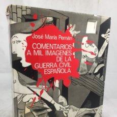 Libros antiguos: COMENTARIOS A MIL IMAGENES DE LA GUERRA CIVIL ESPAÑOLA JOSE MARIA PEMAN ILUSTRADO. Lote 173826239