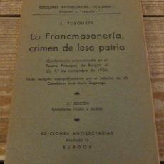 Libros antiguos: LA FRANCMASONERIA, CRIMEN DE LESA PATRIA, DE J.TUSQUETS. Lote 174554640