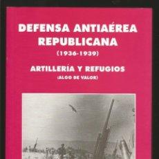 Libros antiguos: LIBRO GUERRA CIVIL DEFENSA ANTIAEREA REPUBLICANA 1936-1939 ALGO DE VALOR - ANTONIO VERA DELEITO. Lote 181476157