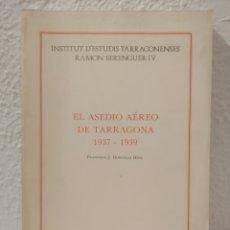 Libros antiguos: EL ASEDIO AÉREO DE TARRAGONA 1937-1939. Lote 183254127