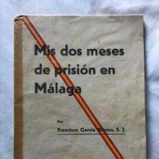 Libros antiguos: MIS DOS MESES DE PRISIÓN EN MÁLAGA / POR FRANCISCO GARCÍA ALONSO, S.J. - SEVILLA : 1936, 1ª EDICION. Lote 183743731
