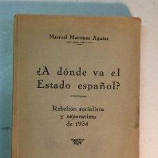 Libros antiguos: MANUEL MARTÍNEZ AGUIAR: ¿A DÓNDE VA EL ESTADO ESPAÑOL? REBELIÓN SOCIALISTA Y SEPARATISTAS DE 1934. Lote 184819905