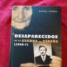 Libros antiguos: GUERRA CIVIL ESPAÑOLA. DESAPARECIDOS DE LA GUERRA DE ESPAÑA. RAFAEL TORRES. Lote 186547512