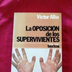Libros antiguos: GUERRA CIVIL ESPAÑOLA. LA OPOSICION DE LOS SUPERVIVIENTES. VICTOR ALBA. FRANQUISMO. Lote 186559232